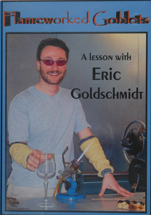 Flameworked Goblets, A lesson with Eric Goldschmidt